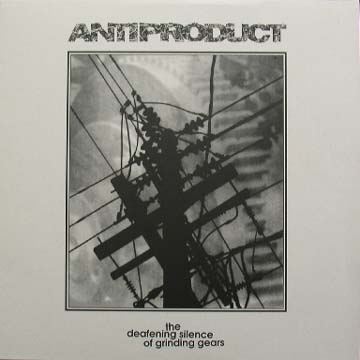 Antiproduct - the defeaning silence of grinding gears