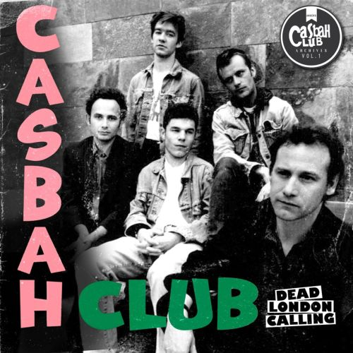 Casbah Club - Dead London Calling