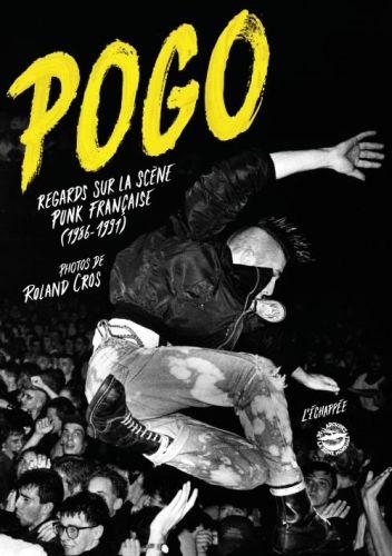 Pogo - Regards sur la scène punk française - Roland Cros
