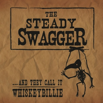 The Steady Swagger - ...and they call it Whiskeybillie