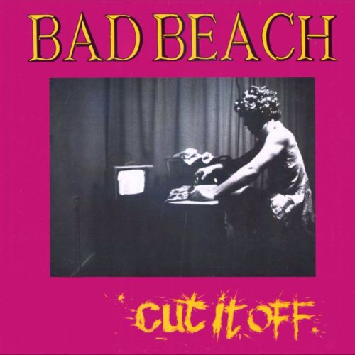 BAD BEACH - Cut It Off