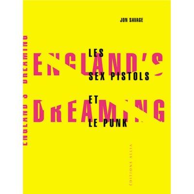 England's Dreaming (les Sex Pistols et le punk) - Jon Savage