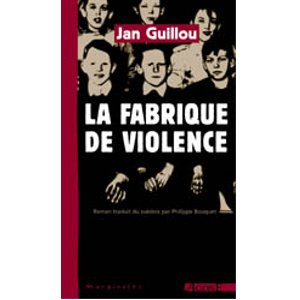 La Fabrique de la violence - Jan Guillou