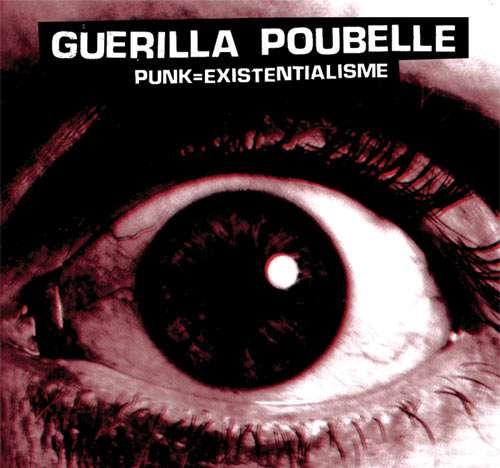 Guerilla Poubelle - Punk = existentialisme