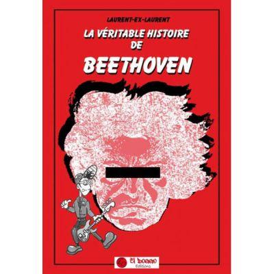 La véritable histoire de Beethoven (2ème édition)