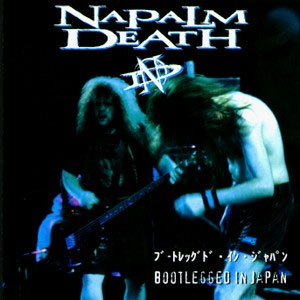 Napalm Death - Bootlegged in Japan
