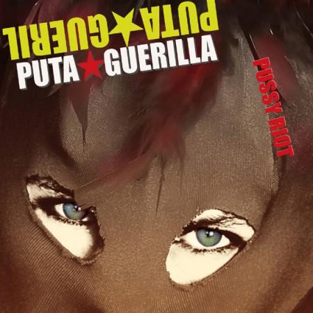 Puta Guerilla - Pussy Riot (10p)