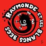 Raymonde et les blancs becs - s/t