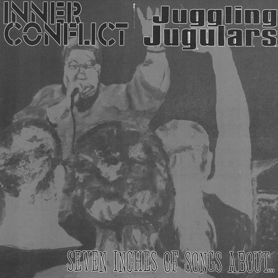 "Juggling Jugulars / Inner Conflict - 7"" of songs about..."