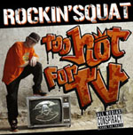 Rockin'Squat - Too hot for TV