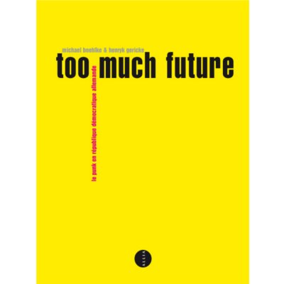 Too much future (punk en RDA) - Boehlke & Gericke